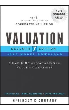 Valuation, Seventh Edition + DCF Model Download: M easuring and Managing the Value of Companies