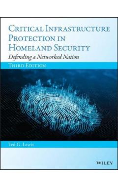 Critical Infrastructure Protection in Homeland Sec urity: Defending a Networked Nation, Third Editio