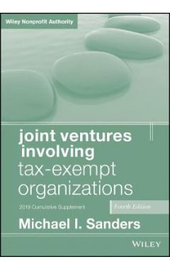 Joint Ventures Involving Tax-Exempt Organizations,  Fourth Edition 2019 Cumulative Supplement