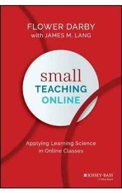 Small Teaching Online - Applying Learning Science in Online Classes