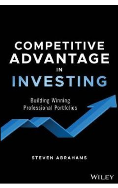 Competitive Advantage in Investing: Building Winni ng Professional Portfolios