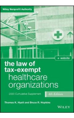The Law of Tax-Exempt Healthcare Organizations, 4t h edition, 2020 supplement