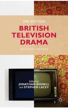British Television Drama: Past, Present and Future 2e
