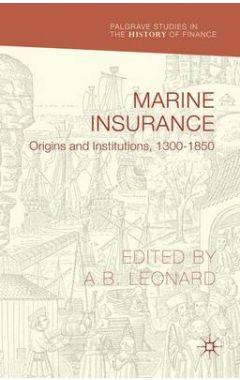 Marine Insurance: Origins and Institutions, 1300-1850