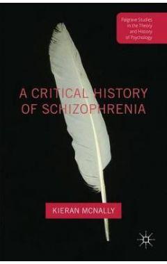 A Critical History of Schizophrenia