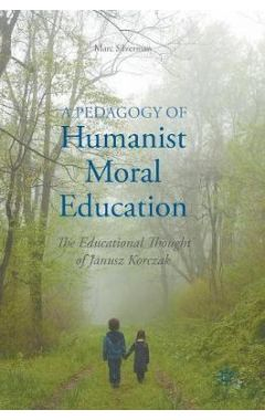 A PEDAGOGY OF HUMANIST MORAL EDUCATION: THE EDUCATIONAL THOUGHT OF JANUSZ KORCZAK