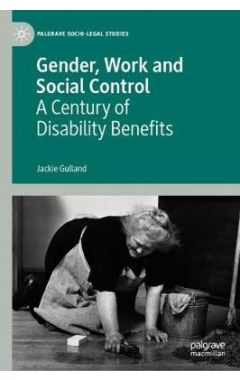 Gender, Work and Social Control: A Century of Disability Benefits