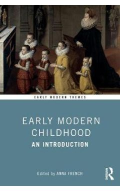 Early Modern Childhood: An Introduction