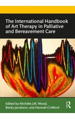 Routledge Handbook of Art Therapy in Hospice and Bereavement Care