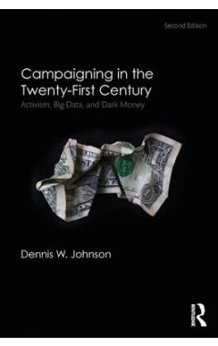 Campaigning in the Twenty-First Century: Activism, Big Data, and Dark Money