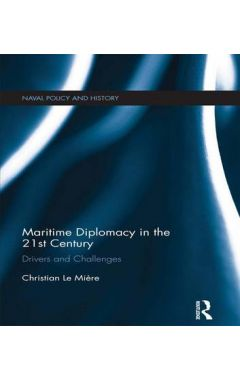 Maritime Diplomacy in the 21st Century: Drivers and Challenges
