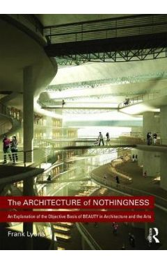 The Architecture of Nothingness: An Explanation of the Objective Basis of Beauty in Architecture and
