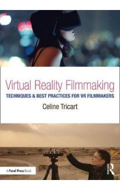 Virtual Reality Filmmaking: Techniques & Best Practices for VR Filmmakers