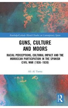 Guns, Culture and Moors: Racial Perceptions, Cultural Impact and the Moroccan Participation in the S