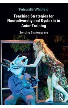 Teaching Strategies for Neurodiversity and Dyslexia in Actor Training: Sensing Shakespeare