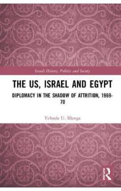 The US, Israel and Egypt: Diplomacy in the Shadow of Attrition, 1969-70