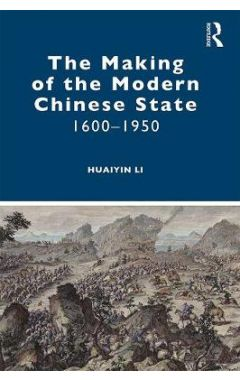 The Making of the Modern Chinese State: 1600-1950