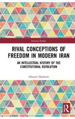 Rival Conceptions of Freedom in Modern Iran: An Intellectual History of the Constitutional Revolutio