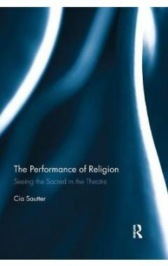 The Performance of Religion: Seeing the sacred in the theatre