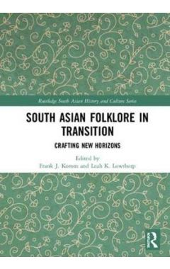 South Asian Folklore in Transition: Crafting New Horizons