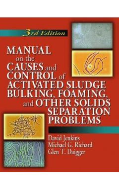 Manual on the Causes and Control of Activated Sludge Bulking, Foaming, and Other Solids Separation P
