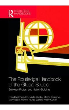 The Routledge Handbook of the Global Sixties: Between Protest and Nation-Building