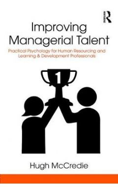 Improving Managerial Talent: Practical Psychology for Human Resourcing and Learning & Development Pr