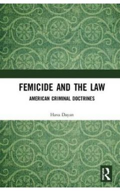 Femicide and the Law: American Criminal Doctrines