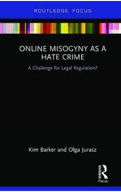 Online Misogyny as Hate Crime: A Challenge for Legal Regulation?