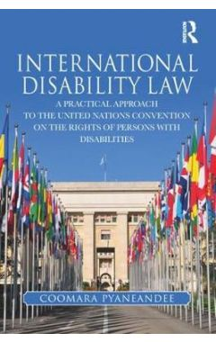 International Disability Law: A Practical Approach to the United Nations Convention on the Rights of