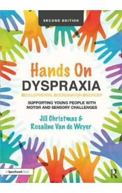 Hands on Dyspraxia: Developmental Coordination Disorder: Supporting Young People with Motor and Sens