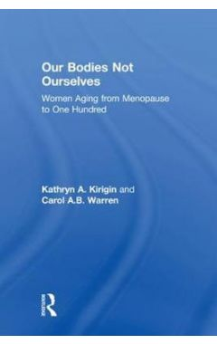 Our Bodies Not Ourselves: WOMEN AGING FROM MENOPAUSE TO ONE HUNDRED