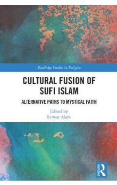 Cultural Fusion of Sufi Islam: Alternative Paths to Mystical Faith