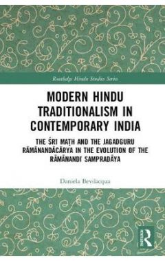 Modern Hindu Traditionalism in Contemporary India: The Sri Math and the Jagadguru Ramanandacarya in