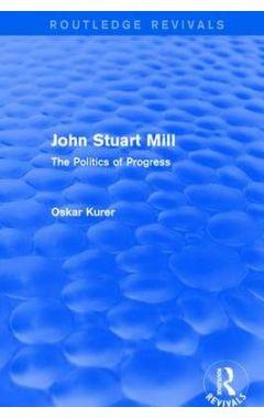 John Stuart Mill: The Politics of Progress