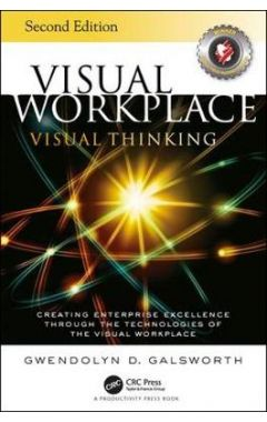 Visual Workplace Visual Thinking: Creating Enterprise Excellence Through the Technologies of the Vis