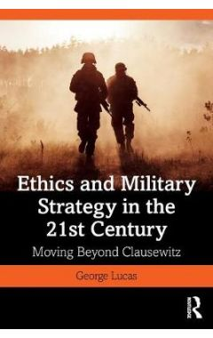 Ethics and Military Strategy in the 21st Century: Moving Beyond Clausewitz