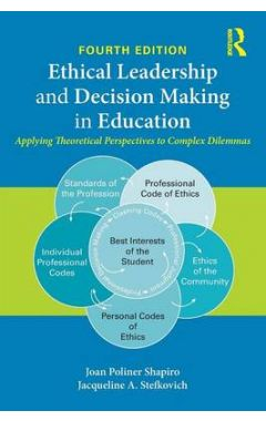 Ethical Leadership and Decision Making in Education: Applying Theoretical Perspectives to Complex Di