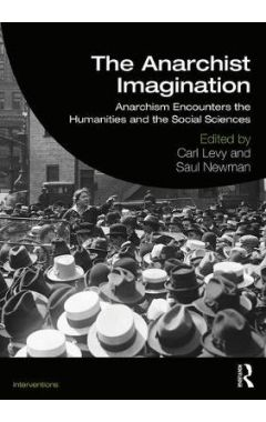 The Anarchist Imagination: Anarchism Encounters the Humanities and Social Sciences