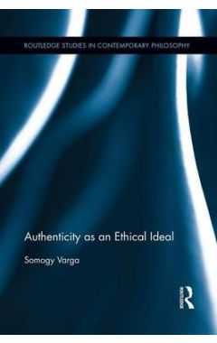 AUTHENTICITY AS AN ETHICAL IDEAL (ROUTLEDGE STUDIES IN CONTEMPORARY PHILOSOPHY)