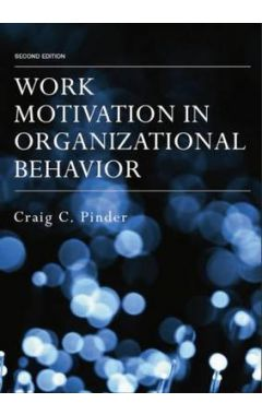 WORK MOTIVATION IN ORGANIZATIONAL BEHAVIOR 2E