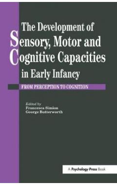 The Development Of Sensory, Motor And Cognitive Capacities In Early Infancy: From Sensation To Cogni
