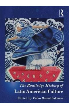he Routledge History of Latin American Culture