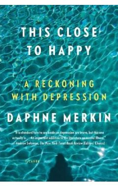 THIS CLOSE TO HAPPY: A RECKONING WITH DEPRESSION