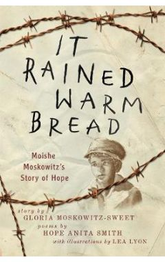 It Rained Warm Bread: Moishe Moskowitz's Story of Hope