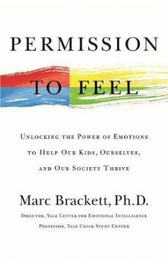 Permission to Feel: Unlocking the Power of Emotions to Help