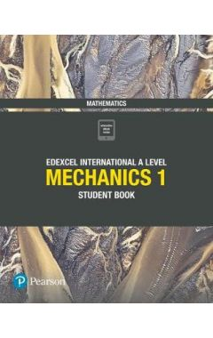 Edexcel International A Level Mathematics Mechanics 1 Student Book