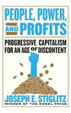 People, Power, and Profits - Progressive Capitalism for an Age of Discontent