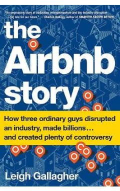 The Airbnb Story: How Three Ordinary Guys Disrupted an Industry, Made Billions . . . and Created Ple