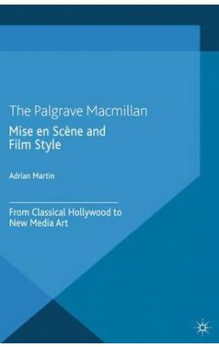 Mise en Scene and Film Style: From Classical Hollywood to New Media Art